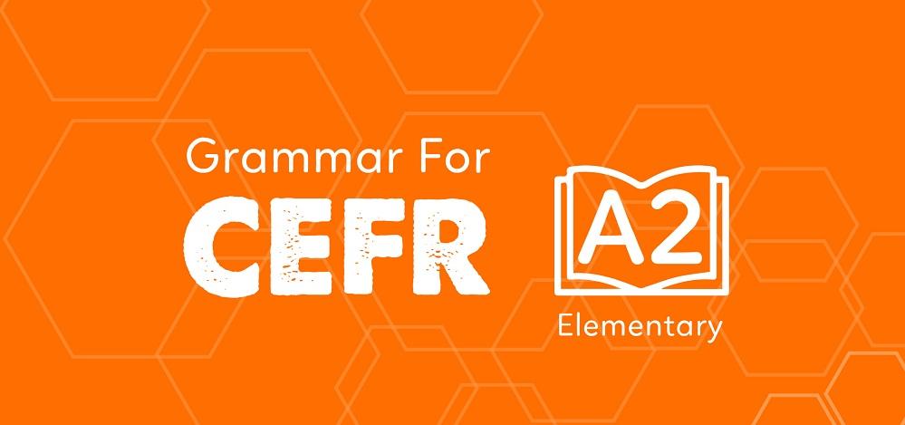 GRAMMAR FOR CEFR (A2)