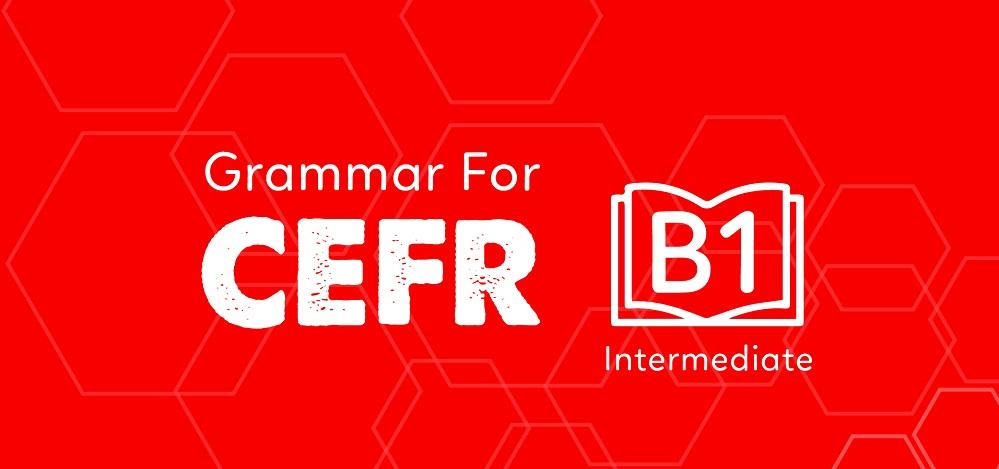 GRAMMAR FOR CEFR (B1)