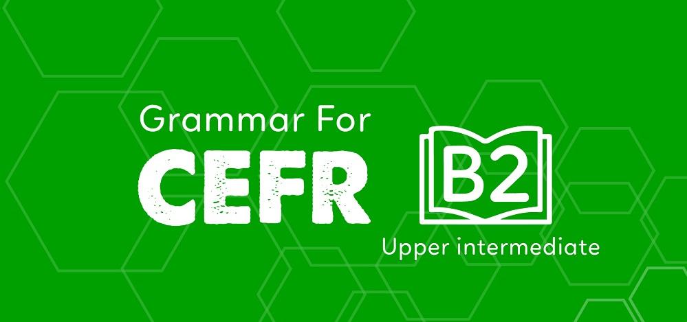 GRAMMAR FOR CEFR (B2)