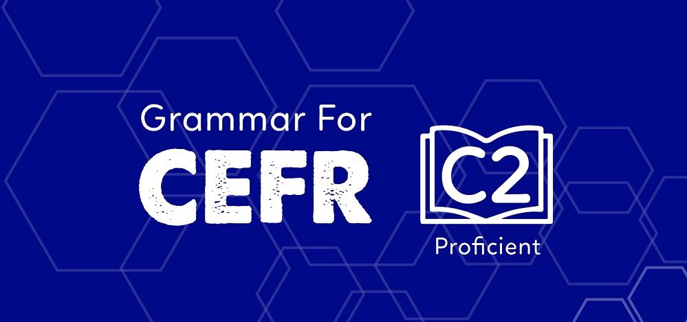 GRAMMAR FOR CEFR (C2)