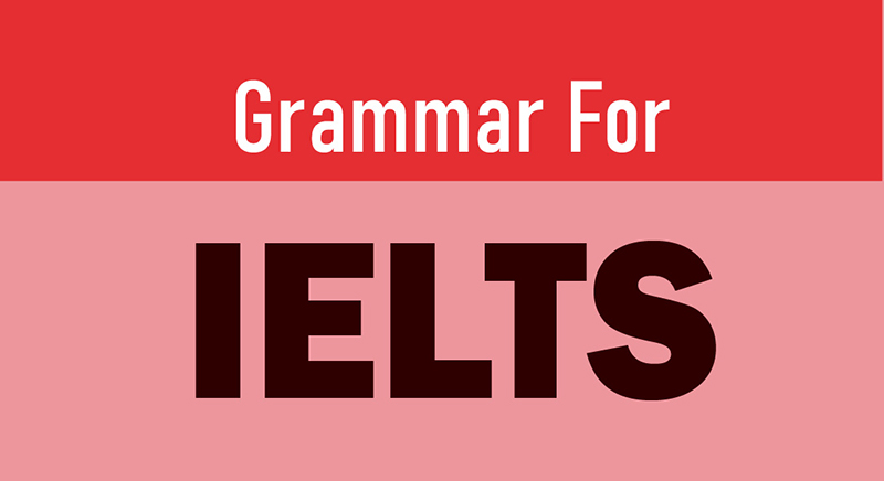 GRAMMAR FOR IELTS TEST