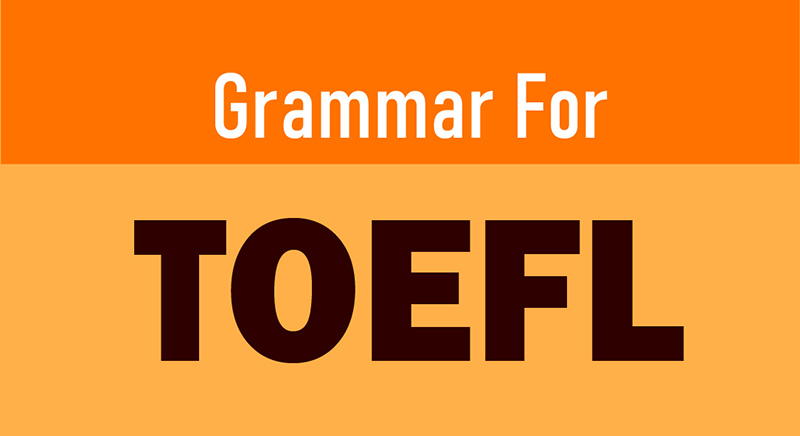 GRAMMAR FOR TOEFL TEST