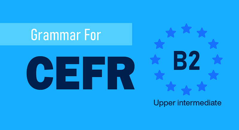 GRAMMAR FOR CEFR (B2)