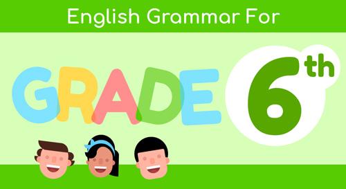 ENGLISH GRAMMAR FOR 6TH GRADE